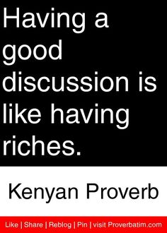 Having a good discussion is like having riches. Wise Proverbs, Proverbs Quotes, Inspirational Thoughts, Positive Thoughts, Wise Quotes, Quotes To Live By, African Quotes, Wise Men Say, African Proverb