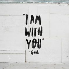 I am with you. - God