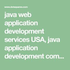 java web application development services USA,   java application development company USA,   java software development solutions USA,   java application development services USA,   java software development services USA,   enterprise application development services in java USA,   developing java web services USA,   application developer java USA,