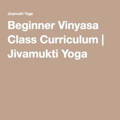 Beginner Vinyasa Class Curriculum | Jivamukti Yoga Ryt 200, Yoga Sequences, Yoga For Beginners, Yoga Meditation, Curriculum, Yoga For Complete Beginners, Resume, Yoga Beginners, Beginner Yoga