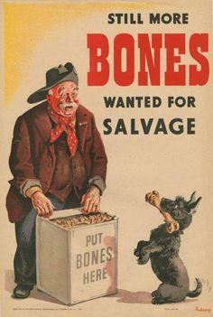 More Bones Needed For Salvage - World War II - Propaganda Poster Vintage Advertisements, Vintage Ads, Vintage Posters, Ww2 Propaganda Posters, Retro, Dog Artist, Man And Dog, World War Two, Wwii
