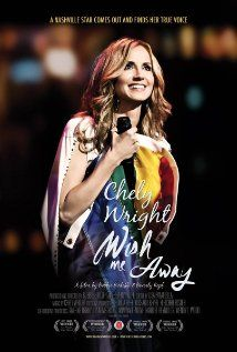 """""""Wish Me Away"""" (2011). After a lifetime of hiding, Chely Wright becomes the first commercial country music singer to come out as gay, shattering cultural stereotypes within Nashville.  This is a documentary about a remarkable, courageous woman."""