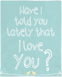 Have I told you lately that I love you?  | Love Quotes and Declarations by Marco Cruz Joalheiro