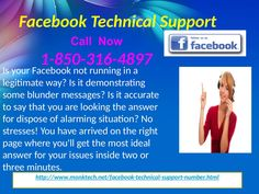 Will Facebook Technical Support 1-850-316-4897 Team Solve My Problems? To connect with our Facebook Technical Support group, you need to dial our specialized toll free number 1-850-316-4897 which is 24x7 accessible administration and you will be unquestionably get associated with our specialists and the best arrangements will be given to you at the earliest opportunity in bother free way. For more Detail visit our site http://www.monktech.net/facebook-technical-support-number.html
