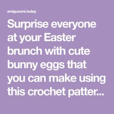 Surprise everyone at your Easter brunch with cute bunny eggs that you can make using this crochet pattern. Your biggest challenge when crocheting these absolutely adorable bunnies is stopping yourself from making too many! Easter Crochet Patterns, Crochet Patterns Amigurumi, Crochet Toys, Free Crochet, Adorable Bunnies, Cute Bunny, Crochet Chicken, Easter Bunny Eggs, Easter Brunch