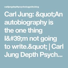 """Carl Jung: """"An autobiography is the one thing I'm not going to write."""" 
