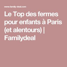 Le Top des fermes pour enfants à Paris (et alentours) | Familydeal