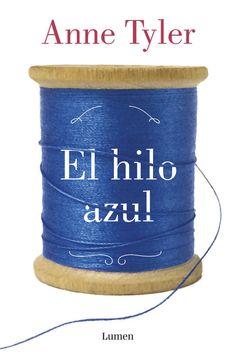 El hilo azul / Anne Tyler ; traducción de Ana María Buil.-- Barcelona : Lumen, 2015.