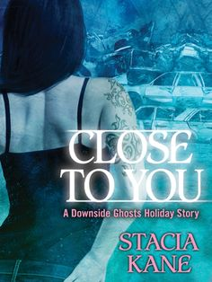 Close to You (Downside Ghosts #5.5) by Stacia Kane (Oct. 8, 2013) St. Martin's Paperbacks