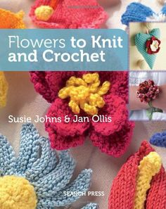 Flowers to #Knit & #Crochet by Jan Ollis and Susie Johns