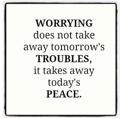 Worrying takes away...
