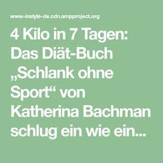"""4 Kilo in 7 Tagen: Das Diät-Buch """"Schlank ohne Sport"""" von Katherina Bachman schlug ein wie eine Bombe. Wir zeigen dir, wie es funktioniert!"""