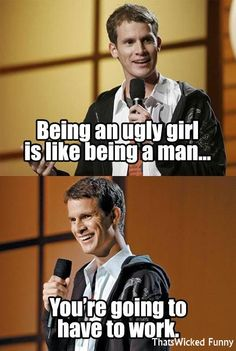 Daniel Tosh. I either love his jokes or think they are way to inappropriate lol