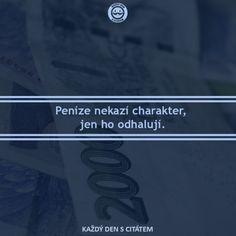 citáty - Peníze nekazí charakter, jen ho odhalují