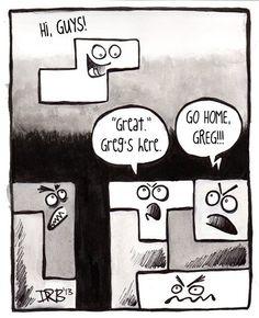 Greg Always Had Problems Fitting In - Yay Tetris!