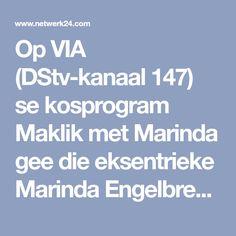 Op VIA (DStv-kanaal se kosprogram Maklik met Marinda gee die eksentrieke Marinda Engelbrecht kitsklasse vir bekendes wat sukkel in die kombuis. Meet, Ann, Dinner, Dining, Food Dinners