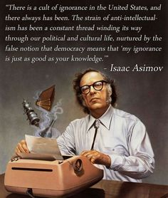 """""""My ignorance is just as good as your knowledge."""" How strange (but scarily true) is that? Isaac Asimov, Author Quotes, Me Quotes, Literary Quotes, Quotable Quotes, Insightful Quotes, Profound Quotes, Wisdom Quotes, Famous Quotes"""