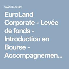EuroLand Corporate - Levée de fonds - Introduction en Bourse - Accompagnement Boursier - Acquisition - Cession - Réorganisation du capital
