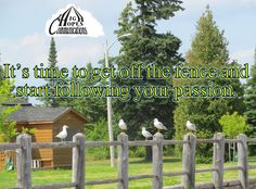 It's time to get off the fence and start following your passion. www.highhopescommunications.ca