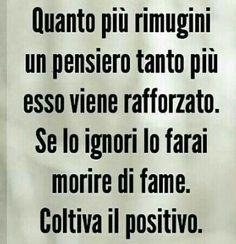 Ignorare i pensieri negativi. Coltivare i pensieri positivi.