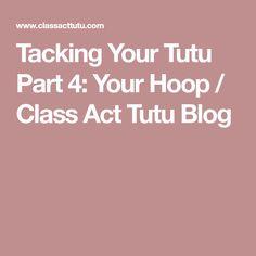 Tacking Your Tutu Part 4: Your Hoop / Class Act Tutu Blog