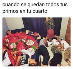 All the cousins sleeping by grandmas house Funny Spanish Memes, Crazy Funny Memes, Really Funny Memes, Funny Relatable Memes, Funny Facts, Funny Jokes, Hilarious, Funny Stuff, Spanish Humor