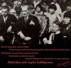 """""""Küçük hanımlar, küçük beyler!  Sizler hepiniz geleceğin bir gülü, yıldızı, birer mutluluk parıltısısınız!  Memleketi asıl aydınlığa boğacak sizsiniz.  Kendinizin ne kadar önemli, değerli olduğunuzu düşünerek ona göre çalışınız.   Sizlerden çok şey bekliyoruz.     Mustafa Kemal Atatürk""""    April 23 International Children's Day"""