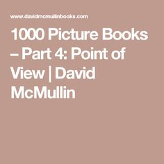 1000 Picture Books – Part 4: Point of View | David McMullin