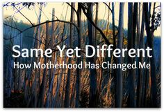 Same Yet Different: A personal account of how becoming a parent has changed my life