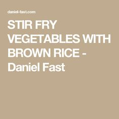 STIR FRY VEGETABLES WITH BROWN RICE - Daniel Fast