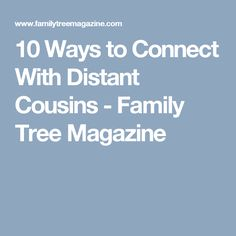 10 Ways to Connect With Distant Cousins - Family Tree Magazine