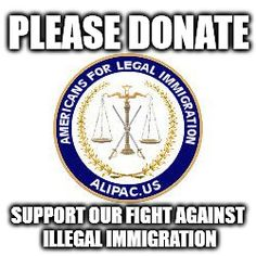 Please donate to support our fight against illegal immigration