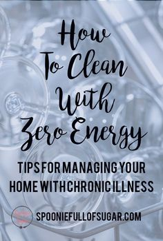 Tips For Cleaning and Managing Your Home With Chronic Illness and Fatigue
