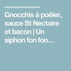Gnocchis à poêler, sauce St Nectaire et bacon | Un siphon fon fon… Sauce, Bacon, Drizzle Cake, Gnocchi, Bell Pepper, Dish, Food