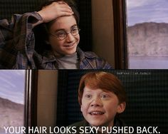 Ron, tell Harry his hair looks sexy pushed back.