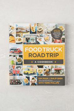 Food Truck Road Trip - A Cookbook By Kim Pham, Philip Shen &Terri Phillips