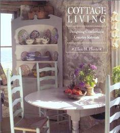 Cottage Living: Creating Comfortable Country Retreats: Ellen Plante: 9781567999792: Amazon.com: Books