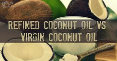 Refined Coconut Oil vs Virgin Coconut Oil: What You Need To Know <3 via @eatlocalgrown
