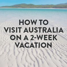 Learn how to visit Australia on a two week vacation. Get tips and travel suggestions for your once-in-a-lifetime adventure.
