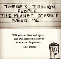 Doctor Who Quote. This is one of the reasons I love Doctor Who with all my heart because they are so inspirational. Fandoms Unite, Geeks, Doctor Who Quotes, You Are Important, Geek Out, Nerd Geek, Dr Who, Tardis, Runes