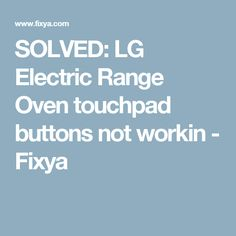 SOLVED: LG Electric Range Oven touchpad buttons not workin - Fixya
