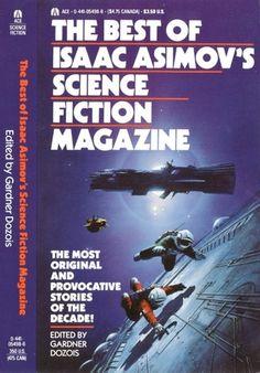 The Best of Isaac Asimov's Science Fiction Magazine - edited by Gardner Dozois Science Fiction Magazines, Science Fiction Art, Pulp Fiction, Fiction Novels, Asimov Foundation, Classic Sci Fi Books, Isaac Asimov, Retro Futuristic, Fantasy Books