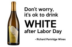 Don't worry, it's ok to DRINK white after Labor Day :)