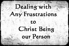 Dealing with Any Frustrations to Christ Being our Person - Some of these frustrations are our culture, our religion, our ethics, our morality, the improvement of behaviour, and philosophy – these are common to all men, and they occupy us and frustrate us from taking Christ as our person. Read more at, www.agodman.com