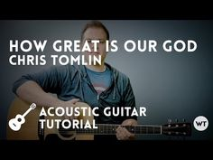 Guitar Tutorial How Great is Our God by Chris Tomlin    Probably the most popular contemporary worship song of all time, and really easy to play and sing.