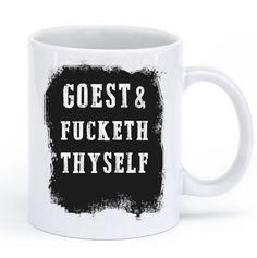goest & fucketh thyself mug – Shirtoopia