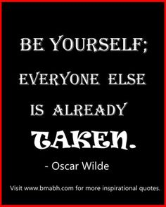 popular Oscar Wilde quotes-be yourself; everyone else is already taken. http://www.bmabh.com/