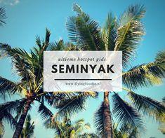 De ultieme hotspot gids voor Seminyak Bali