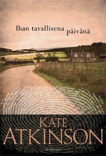 Kirsin kirjanurkka: Kate Atkinson: Ihan tavallisena päivänä