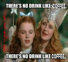 There's no drink like coffee!